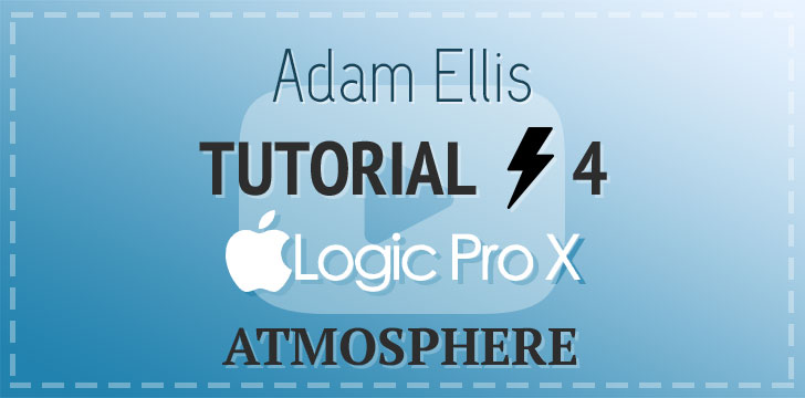 Adam Ellis - Logic Pro Tutorial Vol. 4 - Atmosphere