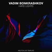 Vadim Bonkrashkov - Hard Lights Ableton Live Template